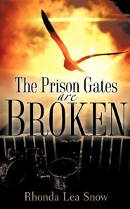 The Prison Gates Are Broken  -     By: Rhonda Lea Snow