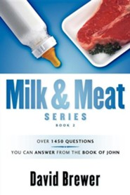 Milk & Meat Series: Over 1450 Questions You Can Answer from the Book of John  -     By: David Brewer