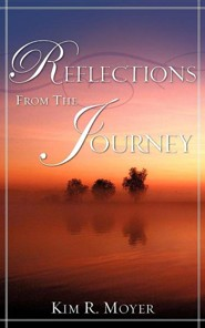 Reflections from the Journey  -     By: Kim R. Moyer