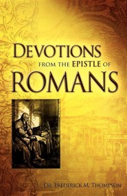 Devotions from the Epistle of Romans  -     By: Frederick M. Thompson