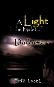 A Light in the Midst of Darkness  -     By: Erik Loebl