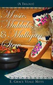 Music, Mukluks & Mulligan Stew  -     By: E. Grace Veale Mitts