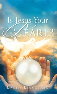 Is Jesus Your Pearl?  -     By: Karen Knoettner