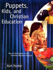 Puppets, Kids, and Christian Education  -     By: Kurt Hunter