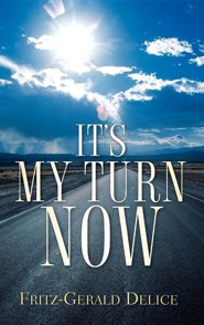It's My Turn Now  -     By: Fritz-Gerald Delice
