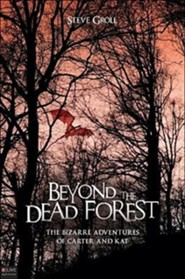 Beyond the Dead Forest: The Bizarre Adventures of Carter and Kat  -     By: Steve Groll