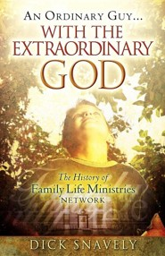 An Ordinary Guy... with the Extraordinary God  -     By: Dick Snavely