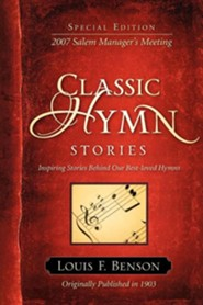 Classic Hymn Stories: Inspiring Stories Behind Our Best-Loved Hymns  -     By: Louis F. Benson