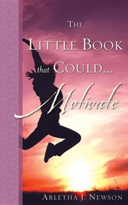 The Little Book That Could........ Motivate  -     By: Arletha J. Newson