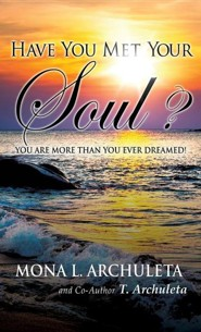 Have You Met Your Soul?  -     By: Mona L. Archuleta, T. Archuleta
