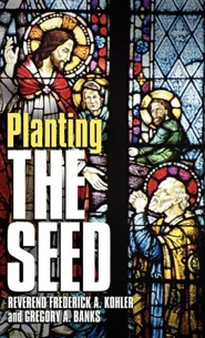 Planting the Seed  -     By: Frederick A. Kohler, Gregory A. Banks