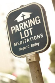 Parking Lot Meditations  -     By: Roger C. Bailey