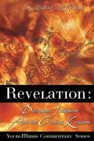 Revelation: Deception, Judgment and the Coming Kingdom  -     By: Jon Michael McCahan