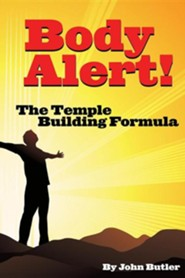 Body Alert!! the Temple Building Formula  -     By: John R. Butler