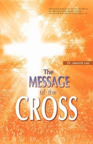 The Message of the Cross  -     By: Jaerock Lee