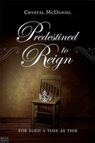 Predestined to Reign: For Such a Time as This  -     By: Crystal McDaniel