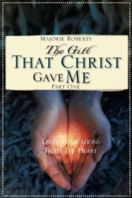 The Gift That Christ Gave Me: Part One  -     By: Majorie Roberts