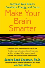 Make Your Brain Smarter: Increase Your Brain's Creativity, Energy, and Focus  -     By: Sandra Bond Chapman Ph.D., Shelly Chapman