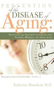 Prevention of the Disease of Aging  -     By: Katherine Blanchette M.D.