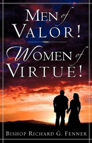 Men of Valor! Women of Virtue!  -     By: Richard G. Fenner