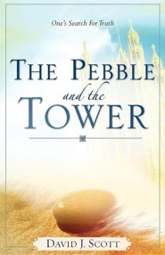 The Pebble and the Tower  -     By: David J. Scott