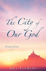 The City of Our God  -     By: Amy Fleming