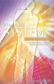 Between the Systems, Soul and Spirit of Man  -     By: Tobe Momah M.D.