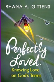 Perfectly Loved: Knowing Love on God's Terms  -     By: Rhana A. Gittens