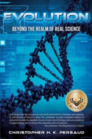 Evolution: Beyond the Realm of Real Science  -     By: Christopher H.K. Persaud