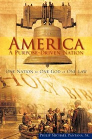 America-A Purpose-Driven Nation  -     By: Philip Michael Pantana Sr.