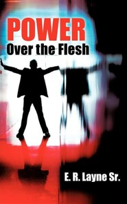 Power Over the Flesh  -     By: E.R. Layne Sr.