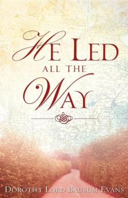 He Led All the Way  -     By: Dorothy Lord Bausum Evans