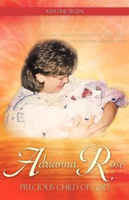Adrianna Rose-Precious Child of God  -     By: Kristine Fiegen