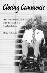 Closing Comments: ALS-A Spiritual Journey Into the Heart of a Fatal Affliction  -     By: Brian A. Smith, Lynne Smith