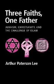 Three Faiths, One Father: Judaism, Christianity, and the Challenge of Islam  -     By: Arthur Paterson Lee