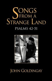 Songs from a Strange Land: Psalms 42-51  -     By: John Goldingay