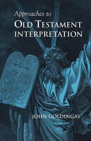 Approaches to Old Testament Interpretation  -     By: John Goldingay