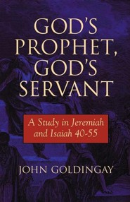 God's Prophet, God's Servant: A Study in Jeremiah 40-55  -     By: John Goldingay