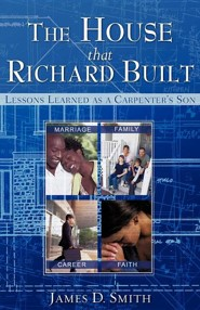The House That Richard Built  -     By: James D. Smith