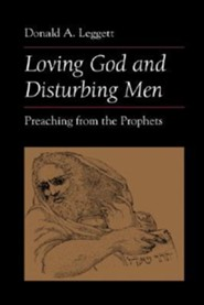 Loving God and Disturbing Men: Preaching from the Prophets  -     By: Donald A. Leggett