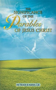 The Significance of the Parables of Jesus Christ  -     By: George M. Barton
