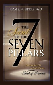 The Secret of the Seven Pillars  -     By: Daniel A. Biddle