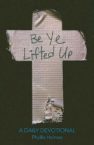Be Ye Lifted Up: A Daily Devotional  -     By: Phyllis Holmes, Mark Tuso