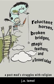 Reluctant Horses, Broken Bridges, Magic Feathers, and a Tossed Salad  -     By: J.A. Tamel