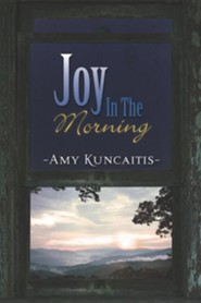 Joy in the Morning  -     By: Amy Kuncaitis