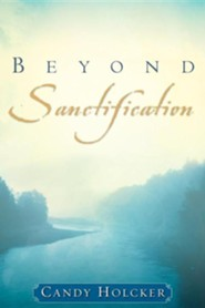 Beyond Sanctification  -     By: Candy Holcker