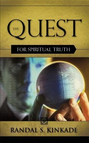 The Quest for Spiritual Truth  -     By: Randal S. Kinkade