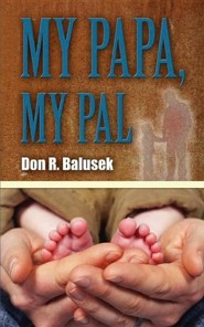 My Papa, My Pal  -     By: Don R. Balusek