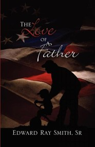 The Love of a Father  -     By: Edward Ray Smith Sr., Shirley Jean Smith