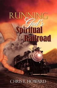 Running God's Spiritual Railroad  -     By: Chris E. Howard
